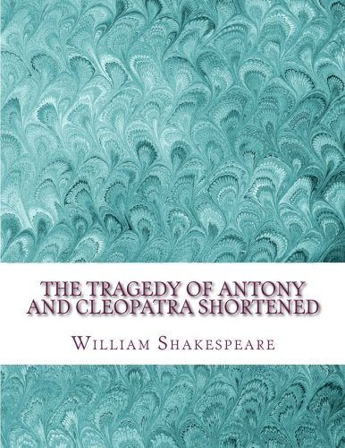 william shakespeare tragedy antony cleopatra It is hard to imagine a world without shakespeare since their composition four  hundred years ago, shakespeare's plays and poems have traveled the globe,.