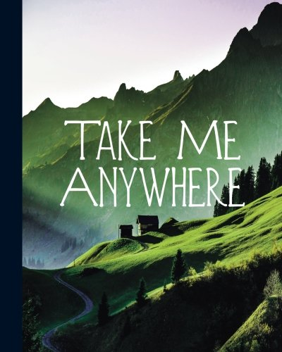 9781533679727: Take Me Anywhere: Bohemian Travel Mountain Journal, 200 Lined Pages College Ruled, 8