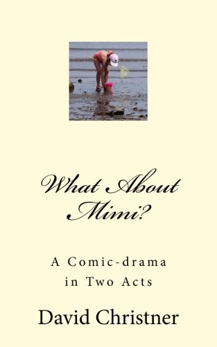 What about Mimi?: A Comic-Drama in Two: David W Christner