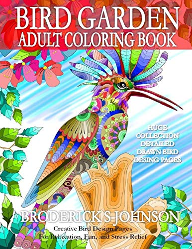 9781533680860: Bird Garden - Adult Coloring Book: Creative Bird Design Pages For Relaxation, Fun, and Stress Relief (Adult Coloring Books - Fancy Feathered Fowl) (Volume 1)