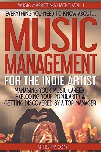 9781533680884: Music Management for the Indie Artist: Everything you need to know about managing your music career, exploding your popularity & getting discovered by a top manager: Volume 1 (Music Marketing Hacks)