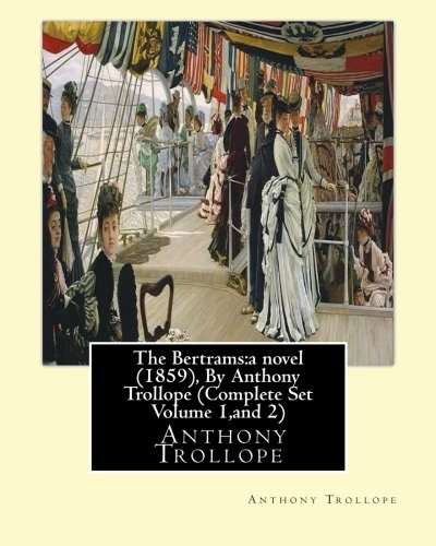 9781533681614: The Bertrams:a novel (1859), By Anthony Trollope (Complete Set Volume 1,and 2)