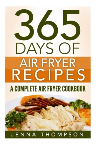 Air Fryer: 365 Days Of Air Fryer Recipes: A Complete Air Fryer Cookbook 9781533688668 365 Days of Air Fryer Recipes provides you with a fantastic chance to create delightful meals for breakfast, lunch, and dinner. Become a