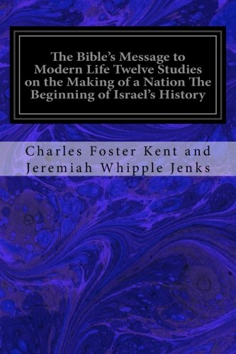The Bible s Message to Modern Life: Jeremiah Whipple Jenks,