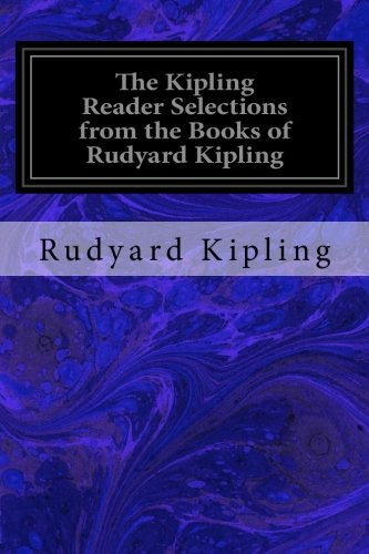 The Kipling Reader Selections from the Books: Kipling, Rudyard
