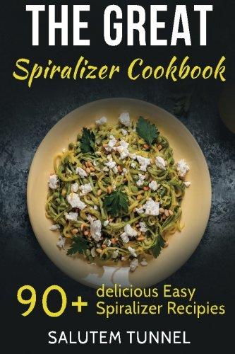 9781533697592: Spiralizer: The Great Spiralizer Cookbook: 90+ Delicious Easy Spiralizer Recipies (Spiralizer, Spiralizer Cookbook, Spiralizer Recipes, Spiralizer Recipe Book)