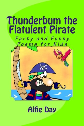 Image of: Jack Prelutsky 9781533697837 Thunderbum The Flatulent Pirate Farty And Funny Poems For Kids Coralclubclub 9781533697837 Thunderbum The Flatulent Pirate Farty And Funny
