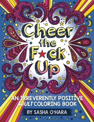 9781534602083: Cheer the F*ck Up: An Irreverently Positive Adult Coloring Book: Volume 3 (Irreverent Book Series)