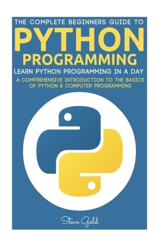 9781534608634: Python: Python Programming: Learn Python Programming In A Day - A Comprehensive Introduction To The Basics Of Python & Computer Programming