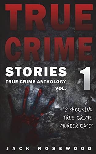 True Crime Stories: 12 Shocking True Crime Murder Cases (Paperback)