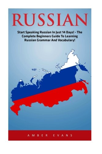 9781534612181: Russian: Start Speaking Russian In Just 14 Days! - The Complete Beginner's Guide To Learning Russian Grammar And Vocabulary (Learning Language, Foreign Langauge)