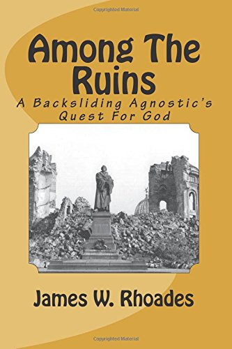 9781534622883: Among The Ruins: A Backsliding Agnostic's Quest For God