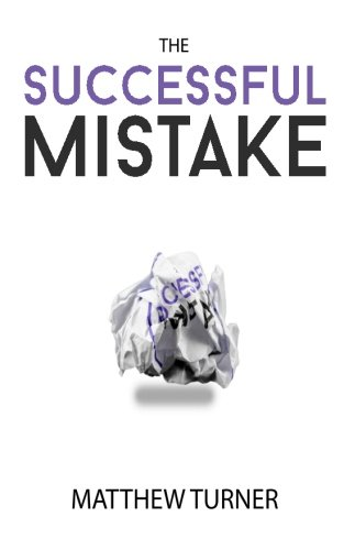 9781534626287: The Successful Mistake: How 163 of The World's Greatest Entrepreneurs Transform Failure Into Success