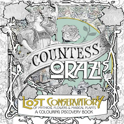 9781534626782: Countess Orazi's Lost Conservatory of Mythical Flowers and Magical Plants: A Coloring Discovery Book