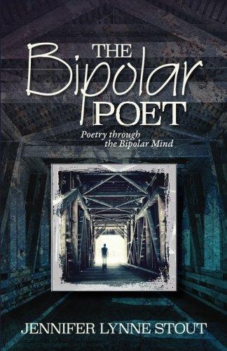 The Bipolar Poet: Poetry through the Bipolar Mind: Jennifer Lynne Stout