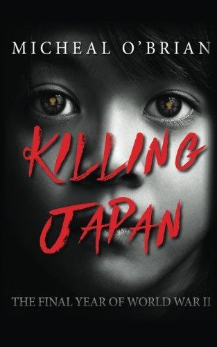 Killing Japan: The Final Year of World War II: Michael O'Brian