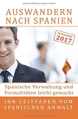 9781534632554: Auswandern nach Spanien: Spanische Verwaltung und Formalitäten leicht gemacht: Ihr Leitfaden vom spanischen Anwalt (German Edition)