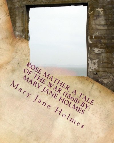Rose Mather, a Tale of the War: Holmes, Mary Jane