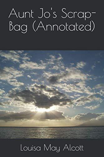 9781534642768: Aunt Jo's Scrap-Bag (Annotated)