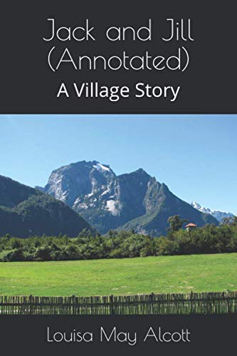 Jack and Jill (Annotated): A Village Story: Louisa May Alcott
