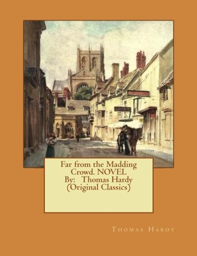 9781534644250: Far from the Madding Crowd. NOVEL By: Thomas Hardy (Original Classics)
