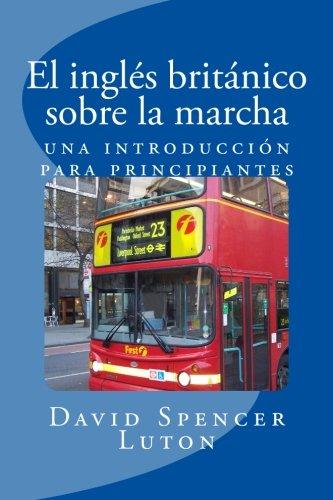 9781534650305: El inglés británico sobre la marcha: una introducción para principiantes