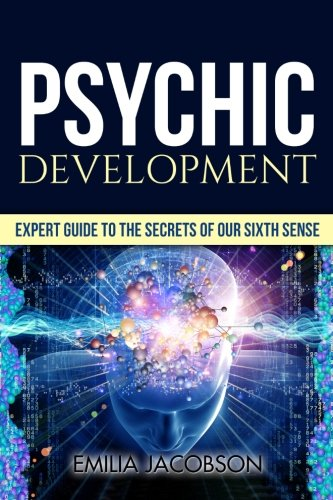 Psychic Development: Expert Guide to the Secrets of our Sixth Sense - Mastery of the Third Eye, ...