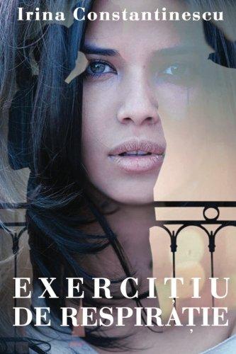 Exercitiu de Respiratie: Roman (Paperback): Irina Constantinescu