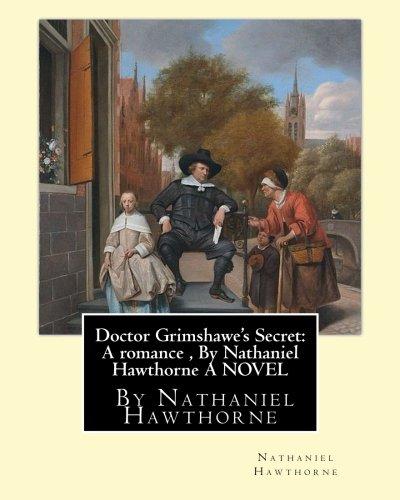 Doctor Grimshawe s Secret: A Romance, by: Nathaniel Hawthorne, Julian