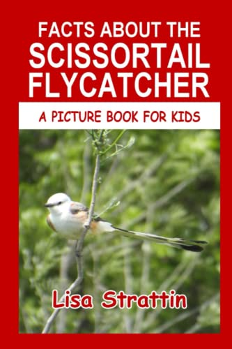 Facts About The Scissortail Flycatcher (A Picture Book For Kids) (Volume 54): Lisa Strattin