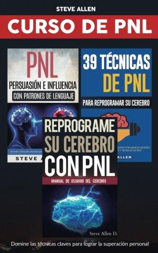 9781534661424: Curso de PNL - Pack 3x2: Reprograme su cerebro con PNL + Persuasión e influencia con patrones de lenguaje + 39 técnicas de PNL para reprogramar el ... neurolinguistica (PNL) (Spanish Edition)