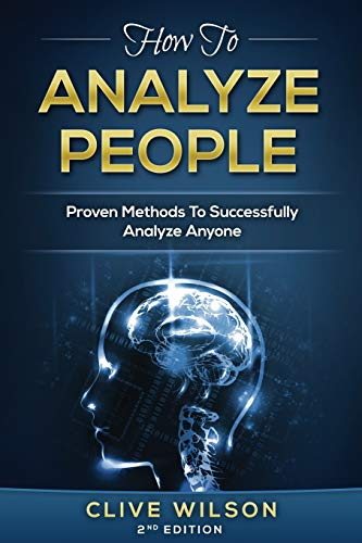 How To Analyze People: Proven Methods To Successfully Analyze Anyone (Analyze People, People Skills...