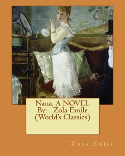 9781534663046: Nana, A NOVEL By: Zola Emile (World's Classics)