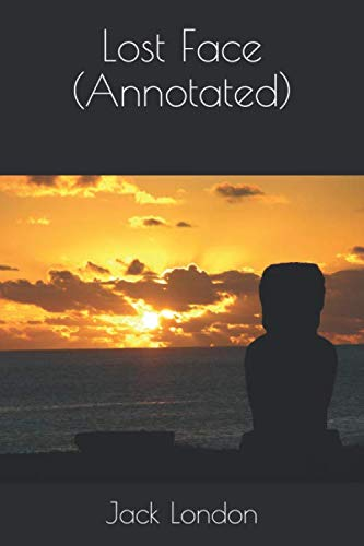 Lost Face (Annotated): Jack London