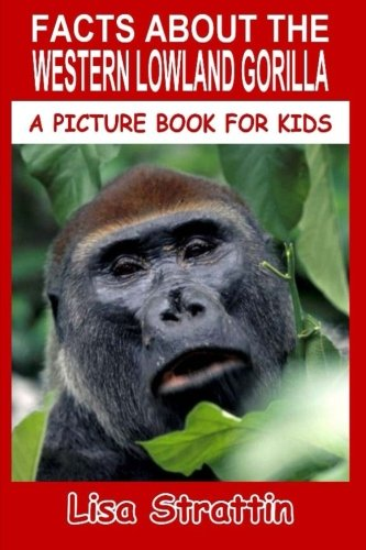 9781534669154: Facts About The Western Lowland Gorilla (A Picture Book For Kids) (Volume 58)