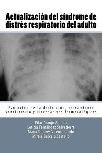 9781534673113: Actualizacíon del sindrome de distres respiratorio del adulto: Evolucion de la definicion, tratamiento ventilatorio y alternativas farmacologicas (Spanish Edition)