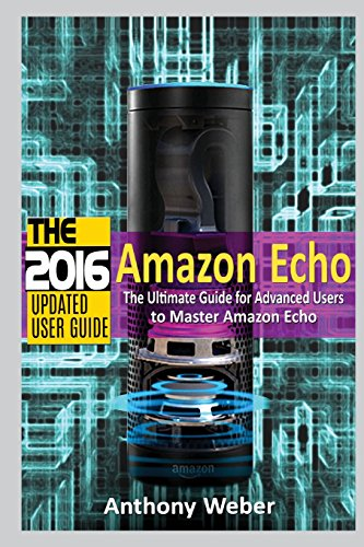 Amazon Echo: 2016 - The Ultimate Guide for Advanced Users to Master Amazon Echo (Booklet) (Amazon ...