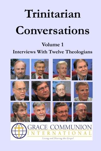 Trinitarian Conversations, Volume 1: Interviews With Twelve: Grace Communion International;