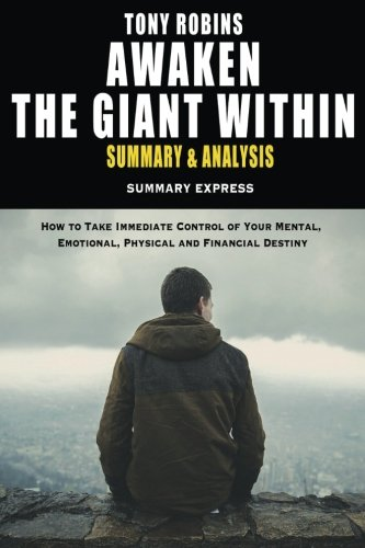 9781534684690: Tony Robbins' Awaken The Giant Within Summary And Analysis: How to Take Immediate Control of Your Mental, Emotional, Physical and Financial Destiny