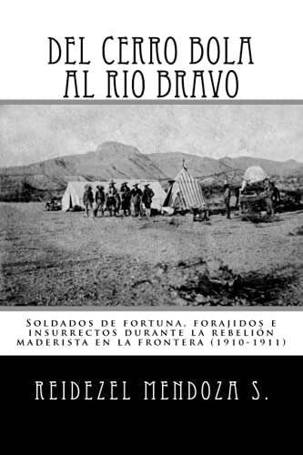 9781534688155: Del Cerro Bola al Rio Bravo: Soldados de fortuna, forajidos e insurrectos durante la rebelion maderista en la frontera (1910-1911) (Spanish Edition)