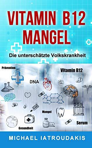 9781534690097: Vitamin B12-Mangel: Die unterschätzte Volkskrankheit (Erschöpfung, Depressionen, Müdigkeit, Vegan, Vegetarier, WISSEN KOMPAKT) (German Edition)