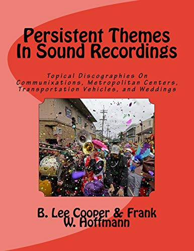 9781534692435: Persistent Themes In Sound Recordings: Topical Discographies On Communixations, Metropolitan Centers, Transportation Vehicles, and Weddings