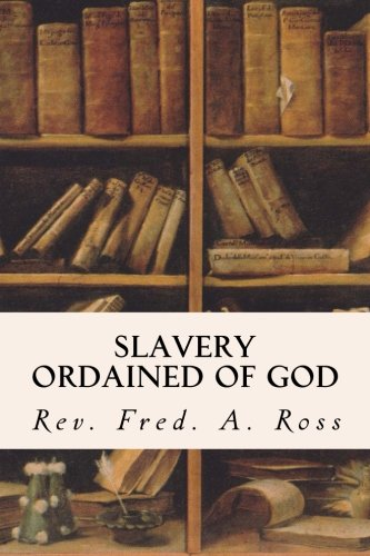 Slavery Ordained of God: Ross, Rev Fred