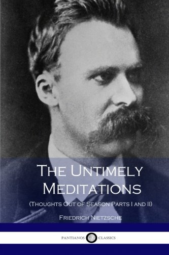 9781534693241: The Untimely Meditations (Thoughts Out of Season Parts I and II)