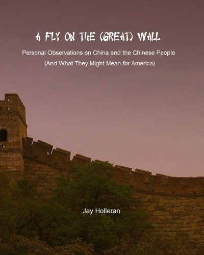 9781534695030: A Fly on the (Great) Wall: Personal Observations on China and the Chinese People (and What They Might Mean for America)