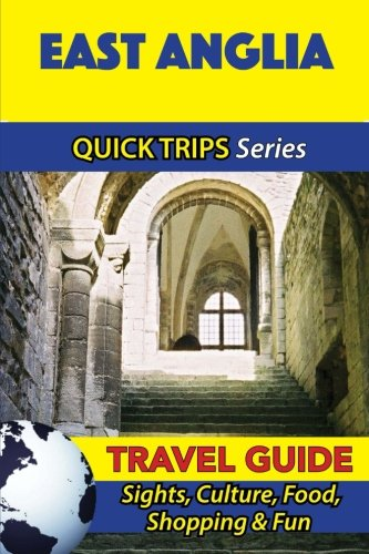 East Anglia Travel Guide (Quick Trips Series): Sights, Culture, Food, Shopping & Fun: Atkins, ...