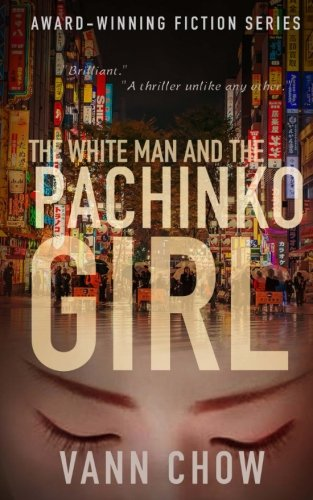 9781534701830: The White Man and the Pachinko Girl: A Novel (Tokyo Faces Trilogy) (Volume 1)