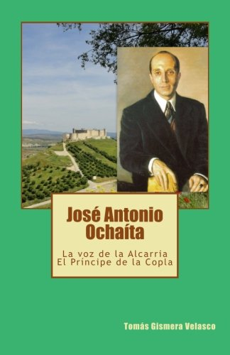 9781534703056: José Antonio Ochaíta: Voz de la Alcarria. Príncipe de la Copla