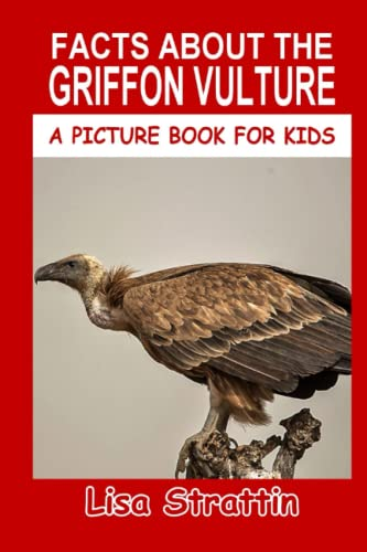 9781534705104: Facts About The Griffon Vulture (A Picture Book For Kids) (Volume 63)