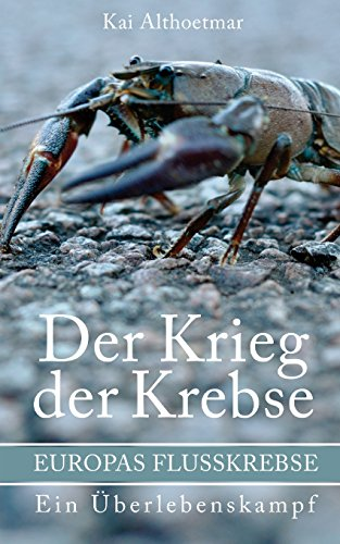 9781534710108: Der Krieg der Krebse: Europas Flusskrebse. Ein Überlebenskampf: Volume 8 (Reihe Naturgeschichten)